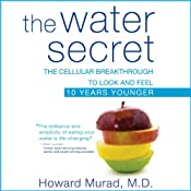The Water Secret: The Cellular Breakthrough to Look and Feel 10 Years Younger | [Howard Murad]
