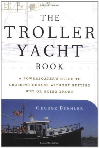the-troller-yacht-book-a-powerboaters-guide-to-crossing-oceans-by-george-buehler-1999-03-01