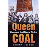 Queen Coal: Women of the Miners' Strikeby Triona Holden