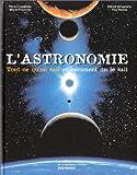 echange, troc Collectif - L'Astronomie : Tout ce qu'on sait et comment on le sait
