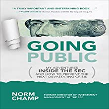 Going Public: My Adventures Inside the SEC and How to Prevent the Next Devastating Crisis Audiobook by Norm Champ Narrated by Steven Roy Grimsley