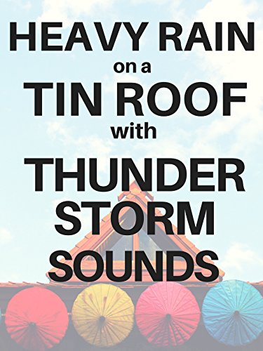 Heavy Rain on a Tin Roof with Thunderstorm Sounds