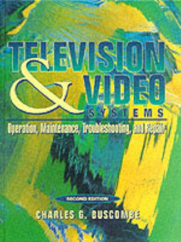 Television and Video Systems:Operation, Maintenance, Troubleshooting, and Repair
