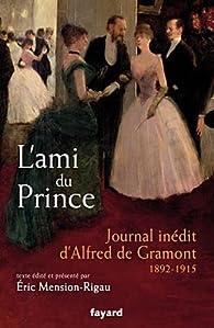 L'ami du prince: Journal in�dit d'Alfred de Gramont (1892-1915) par Alfred de Gramont