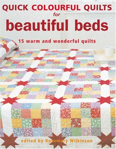 Quick Colourful Quilts: For Beautiful Beds - 15 Warm and Wonderful Quilts