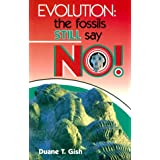 Evolution: The Fossils Still Say No! ~ Duane T. Gish