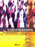 echange, troc Régine Mérieux, Yves Loiseau, Murielle Bidault - Connexions 3 : Cahier d'exercices (1CD audio)