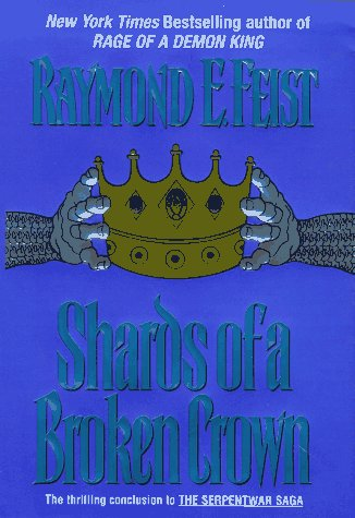 Image for Shards of a Broken Crown (Serpentwar Saga/Raymond E. Feist, Vol 4)
