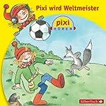 Pixi wird Weltmeister (Pixi Hören) |  div.