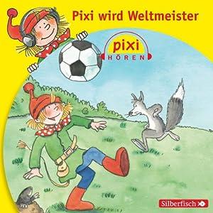 Pixi wird Weltmeister (Pixi Hören) Hörbuch