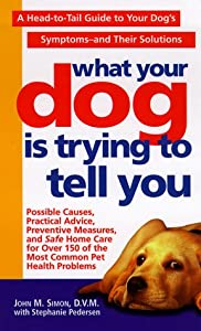 What Your Dog Is Trying To Tell You A Head-to-tail Guide To Your Dogs Symptoms Their Solutions from St. Martin's Paperbacks