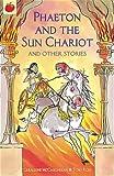 Phaeton and the Sun Chariot (Greek Myths) Geraldine Mccaughrean