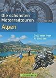 Motorradtouren Alpen: Die 33 besten Touren f�r 2-3 Tage. Perfekt f�r den Kurzurlaub oder Wochenendtouren mit dem Motorrad. Alpenp�sse in Deutschland, �sterreich ... und der Schweiz (Bruckmanns Motorradf�hrer)