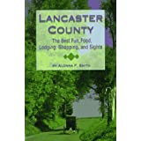 Lancaster County: The Best Fun, Food, Lodging, Shopping and Sights