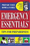 Emergency Essentials Tips for Preparedness: Quick and Easy-To-Use Information on Food Storage, First Aid Andemergency Preparedness to Safeguard Your F