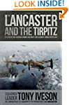 Lancaster and the Tirpitz: The Story...