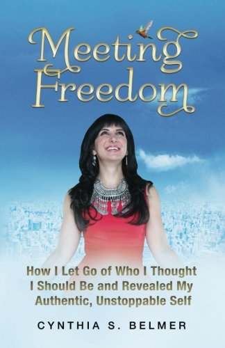 Meeting Freedom: How I Let Go of Who I Thought I Should Be and Revealed My Authentic, Unstoppable Self