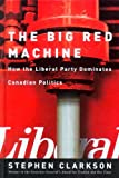 Big Red Machine: How the Liberal Party Dominates Canadian Politics