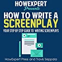How to Write a Screenplay: Your Step-by-Step Guide to Writing a Screenplay Audiobook by  HowExpert Press, Travis Seppala Narrated by D.G. Chichester