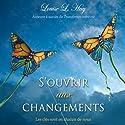 S'ouvrir aux changements: Les clés sont en chacun de nous Audiobook by Louise L. Hay Narrated by Danièle Panneton