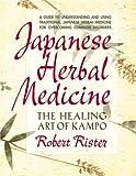 Japanese Herbal Medicine: The Healing Art of Kampo