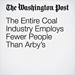 The Entire Coal Industry Employs Fewer People Than Arby's | Christopher Ingraham