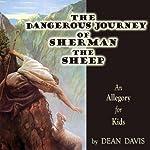 The Dangerous Journey of Sherman the Sheep | Dean Davis