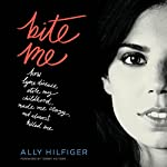 Bite Me: How Lyme Disease Stole My Childhood, Made Me Crazy, and Almost Killed Me | Ally Hilfiger,Tommy Hilfiger - foreword