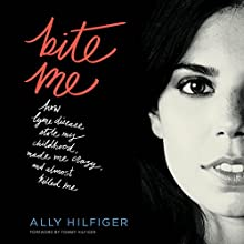Bite Me: How Lyme Disease Stole My Childhood, Made Me Crazy, and Almost Killed Me Audiobook by Ally Hilfiger, Tommy Hilfiger - foreword Narrated by Ally Hilfiger