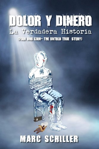 Dolor y Dinero-La Verdadera Historia: (Pain and Gain-The Untold True Story) (Spanish Edition)