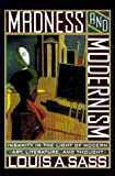 Madness and Modernism: Insanity in the Light of Modern Art, Literature, and Thought (0465043127) by Sass, Louis A.