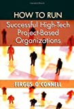How to Run Successful High-Tech Project-Based Organizations (1580530109) by Fergus O'Connell