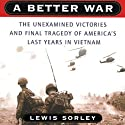 A Better War: The Unexamined Victories and Final Tragedy of America's Last Years in Vietnam (       UNABRIDGED) by Lewis Sorley Narrated by Basil Sands