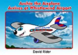 img - for Archie the Airplane arrives at Whistlewind Airport book / textbook / text book