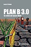 Plan B 3.0: So retten wir die Welt - Lester R. Brown