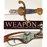 Weapon: A Visual History of Arms and Armor ~ Roger Ford
