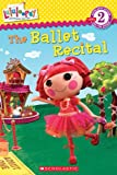 img - for Scholastic Reader Level 2: Lalaloopsy: The Ballet Recital book / textbook / text book