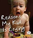 Reasons My Kid Is Crying