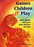 Games Children Play (How Games and Sport Help Children Develop)