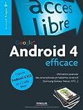 Google Android 4 efficace : Utilisation avancée des smartphones et tablettes Android (Samsung Galaxy, Nexus, HTC...) (Accès libre)