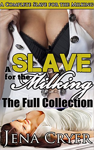 A Slave for the Milking: The Full Collection, by Jena Cryer