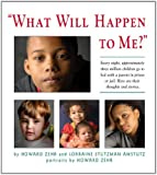 img - for What Will Happen to Me: Every night, approximately three million children go to bed with a parent in prison or jail. Here are their thoughts and stories. book / textbook / text book