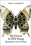 My Church Is Not Dying: Episcopalians in the 21st Century