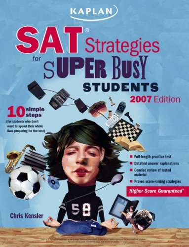 Kaplan SAT Strategies for Super Busy Students 2007: 10 Simple Steps (for Students Who Don't Want to Spend Their Whole Lives Preparing for the Test) (Kaplan Sat Strategies for the Super Busy Students)