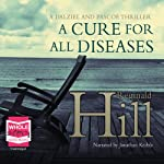 A Cure for All Diseases (       UNABRIDGED) by Reginald Hill Narrated by Jonathan Keeble