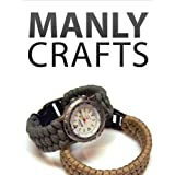 Manly Crafts ~ Instructables Authors