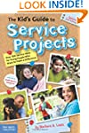 The Kid's Guide to Service Projects:...