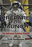 Prepare for Launch: The Astronaut Training Process (Springer Praxis Books / Space Exploration)