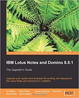 IBM Lotus Notes and Domino 8.5.1: Tim Speed, Barry Rosen, Joseph