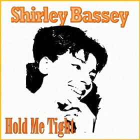 Shirley Bassey Hold Me Tight